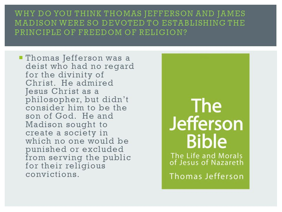  Thomas Jefferson was a deist who had no regard for the divinity of Christ.
