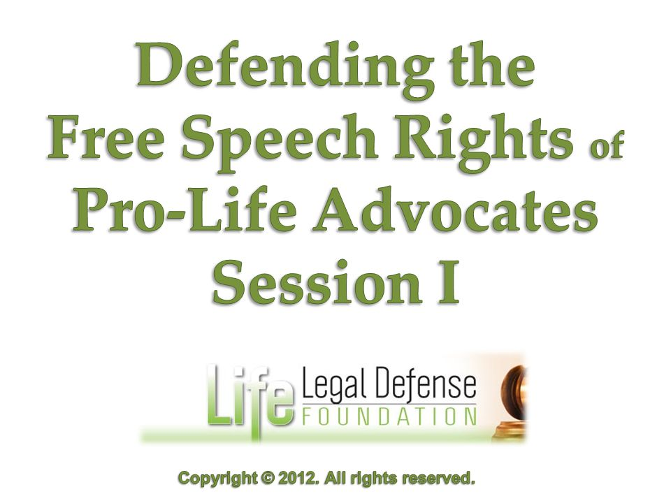 INTRODUCTION: Goal: To prepare attorneys to defend the free speech rights of life advocates.