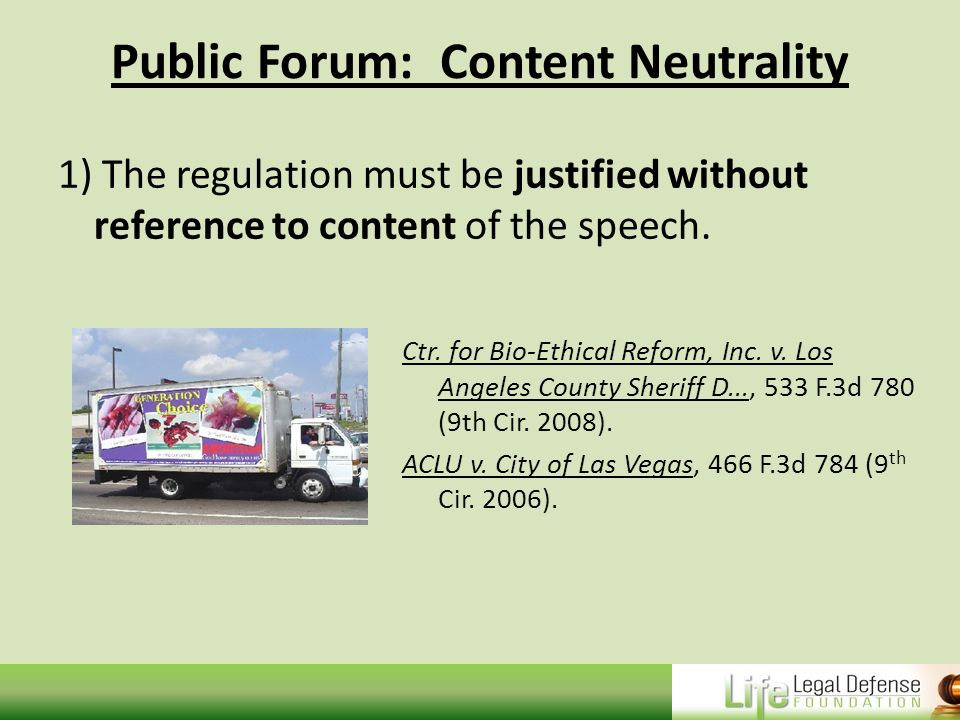 Public Forum: Content Neutrality 1) The regulation must be justified without reference to content of the speech.