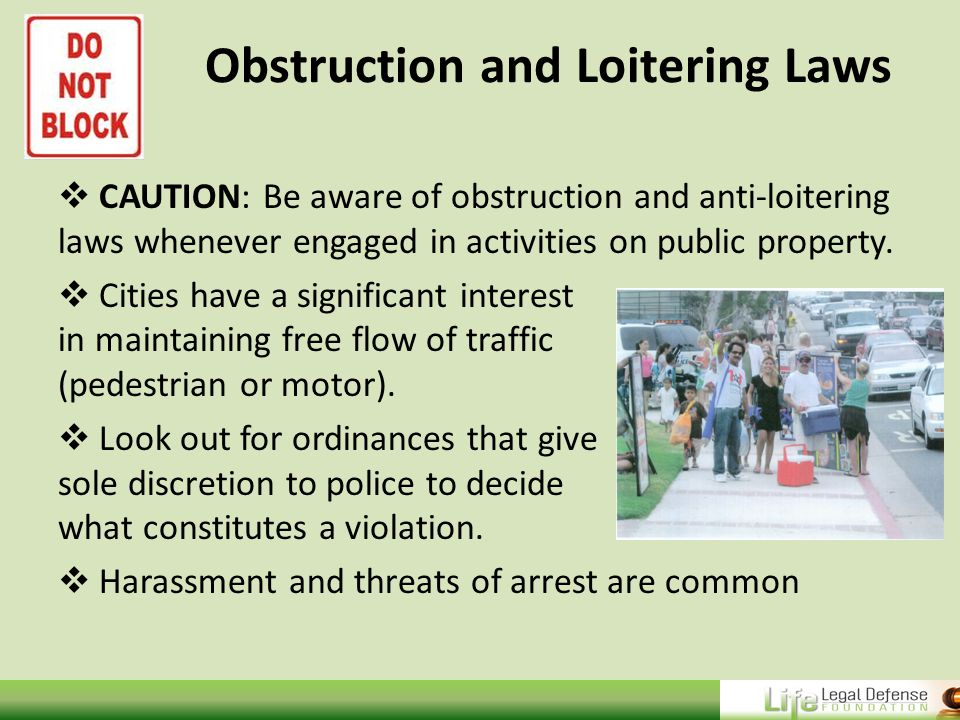 Obstruction and Loitering Laws  CAUTION: Be aware of obstruction and anti-loitering laws whenever engaged in activities on public property.