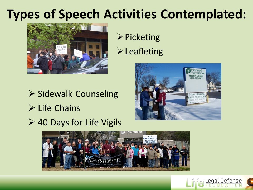 Types of Speech Activities Contemplated:  Picketing  Leafleting  Sidewalk Counseling  Life Chains  40 Days for Life Vigils