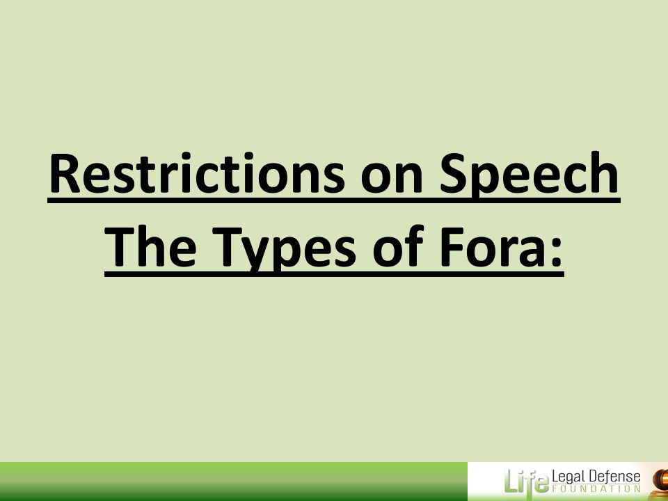 Restrictions on Speech The Types of Fora: