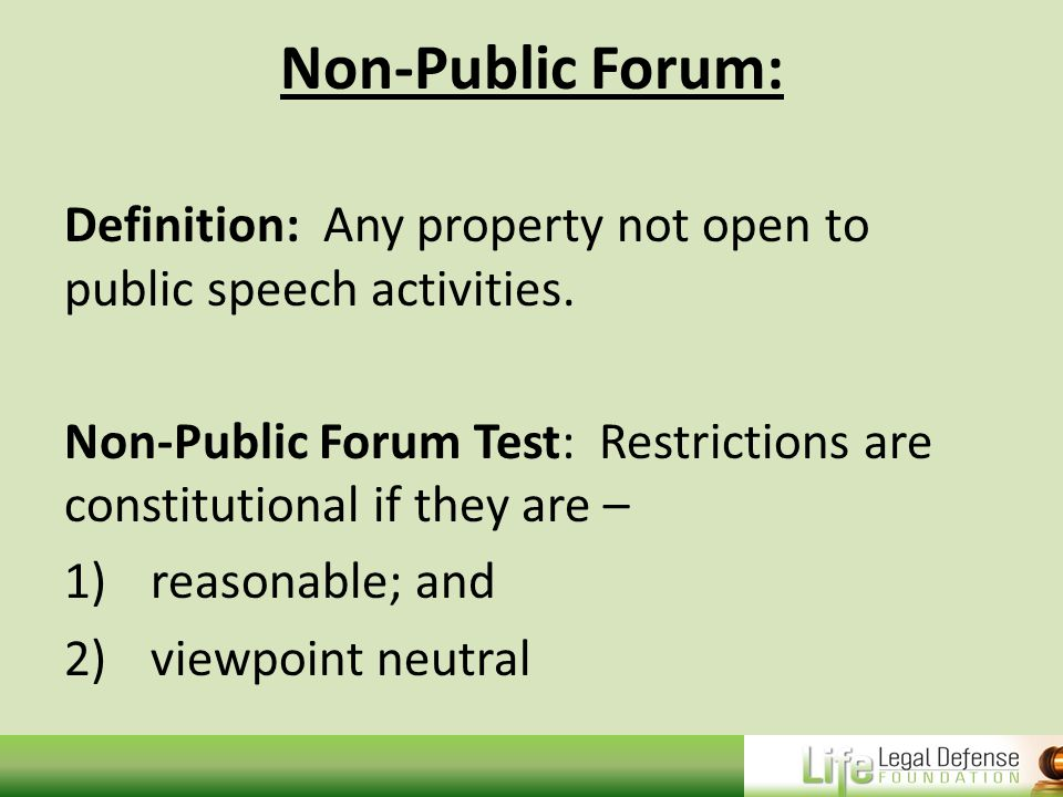Non-Public Forum: Definition: Any property not open to public speech activities.