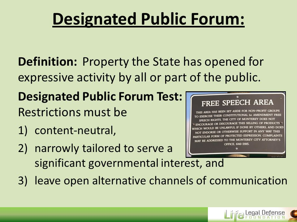Designated Public Forum: Definition: Property the State has opened for expressive activity by all or part of the public.