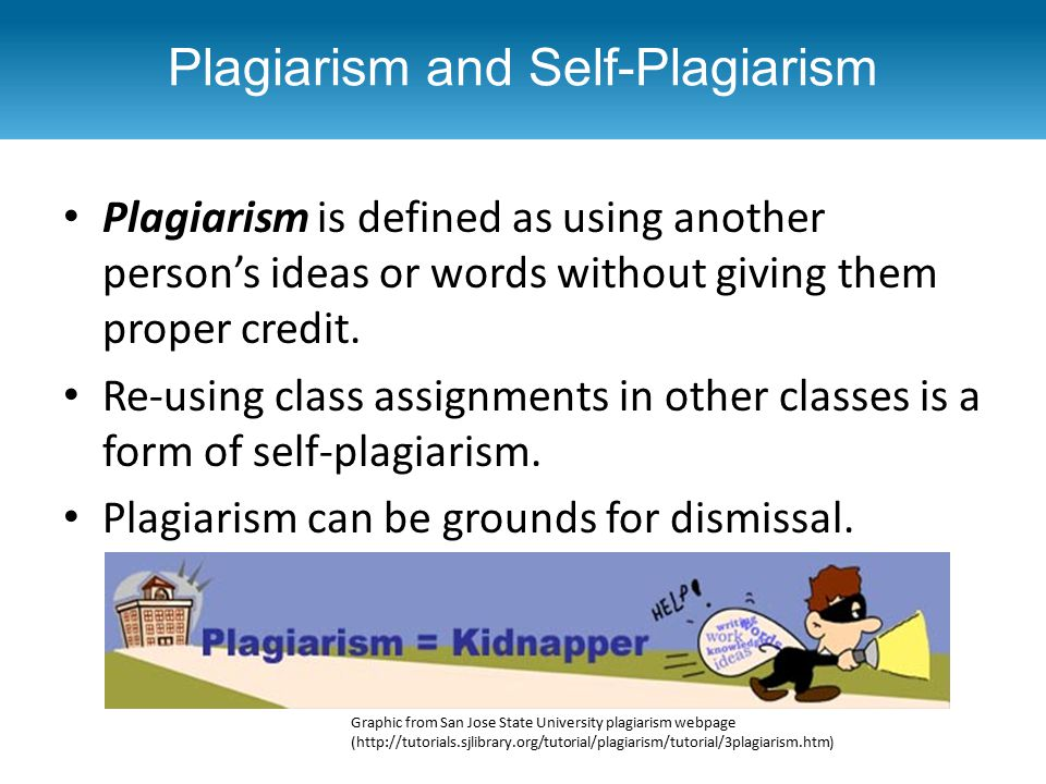 Plagiarism is defined as using another person's ideas or words without giving them proper credit. Re-using class assignments in other classes is a for