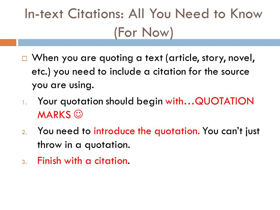 In-text Citations: All You Need to Know (For Now)  When you are quoting a text (article, story, novel, etc.) you need to include a citation for the s