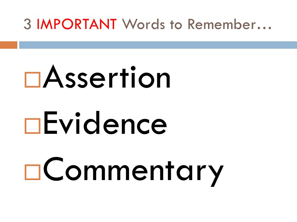 3 IMPORTANT Words to Remember…  Assertion  Evidence  Commentary