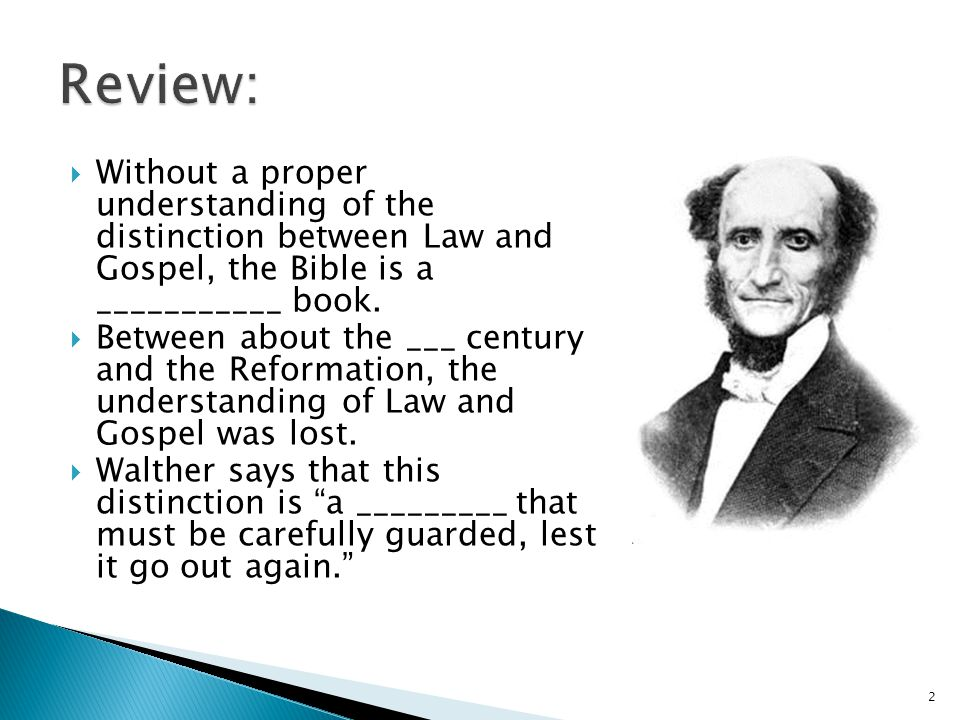  Without a proper understanding of the distinction between Law and Gospel, the Bible is a ___________ book.