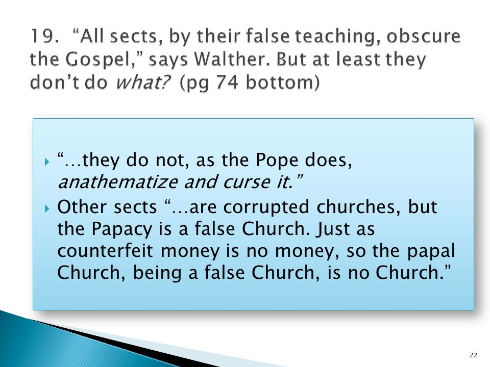  …they do not, as the Pope does, anathematize and curse it.  Other sects …are corrupted churches, but the Papacy is a false Church.