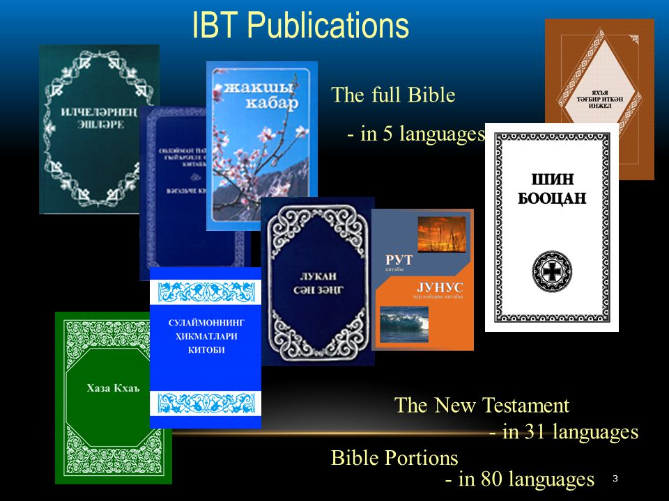 3 - in 80 languages IBT Publications Bible Portions The New Testament - in 31 languages The full Bible - in 5 languages