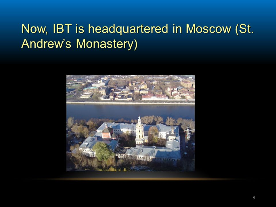 Now, IBT is headquartered in Moscow (St. Andrew's Monastery) 4
