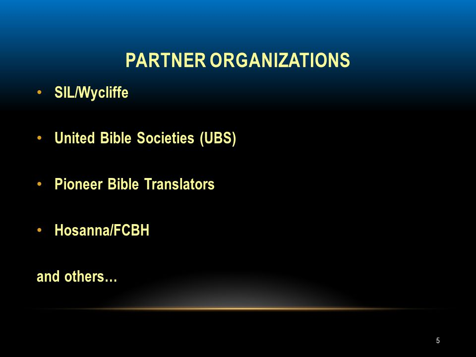 PARTNER ORGANIZATIONS SIL/Wycliffe United Bible Societies (UBS) Pioneer Bible Translators Hosanna/FCBH and others… 5