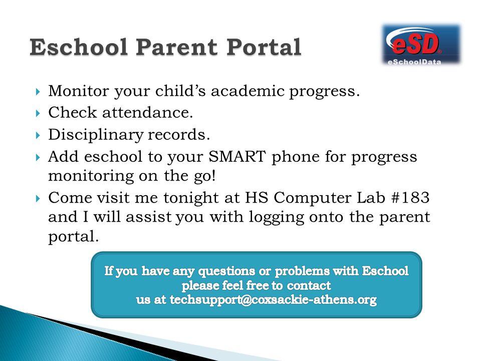  Monitor your child's academic progress.  Check attendance.