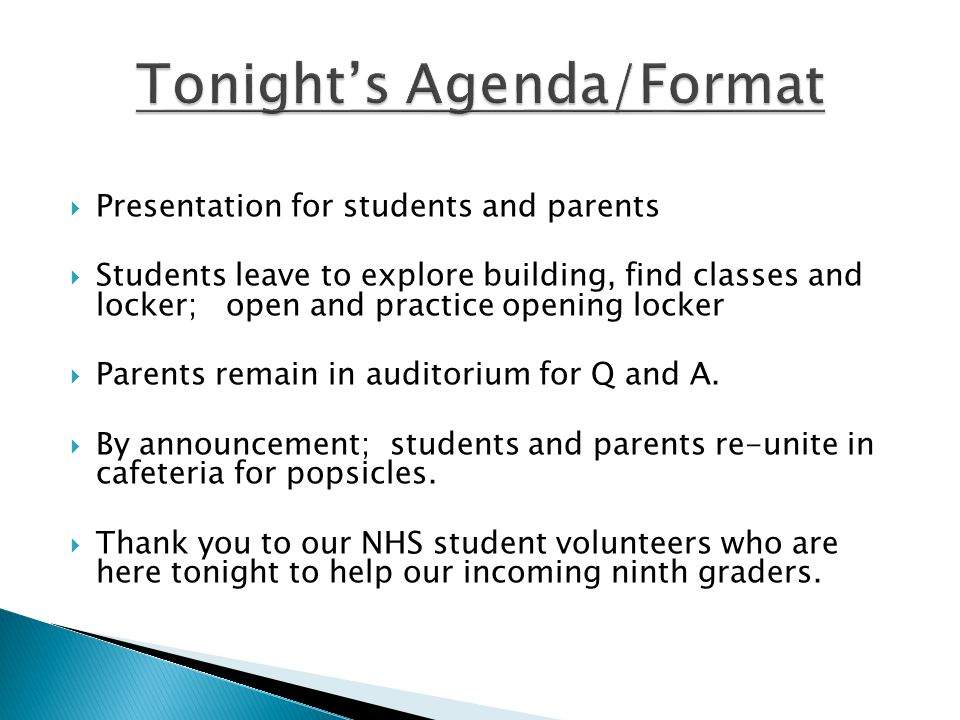  Presentation for students and parents  Students leave to explore building, find classes and locker; open and practice opening locker  Parents remain in auditorium for Q and A.