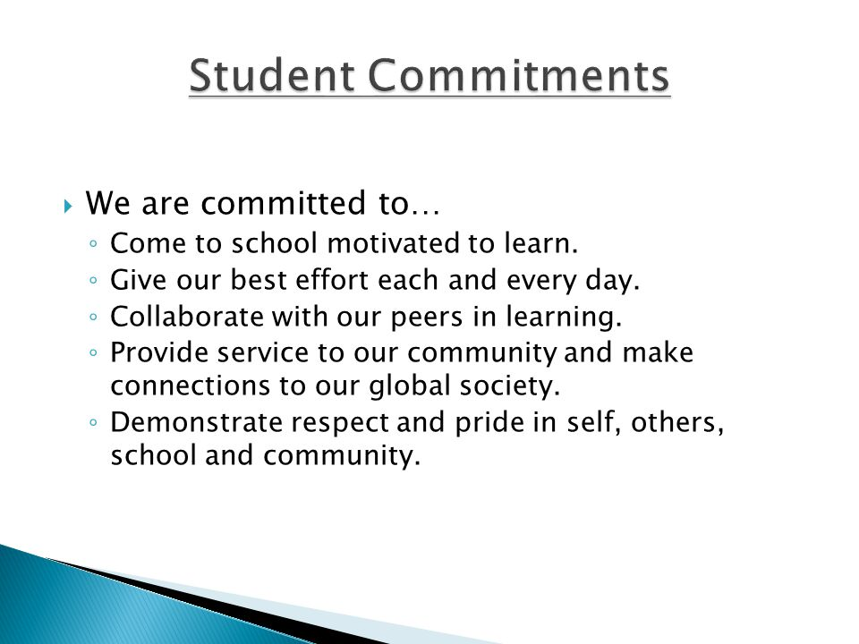  We are committed to… ◦ Come to school motivated to learn.
