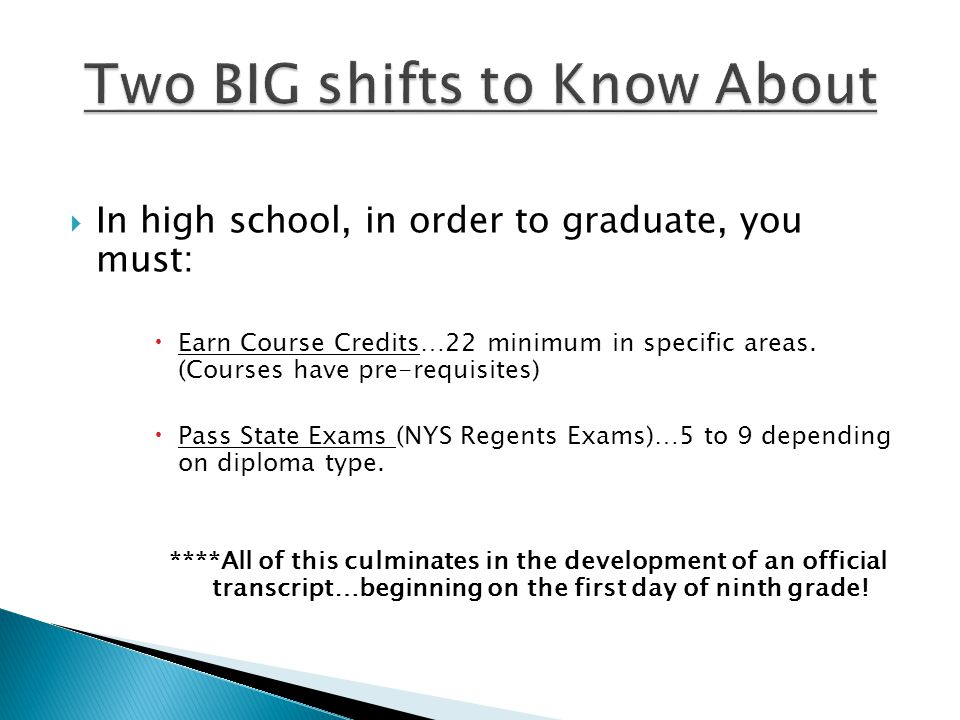  In high school, in order to graduate, you must:  Earn Course Credits…22 minimum in specific areas.