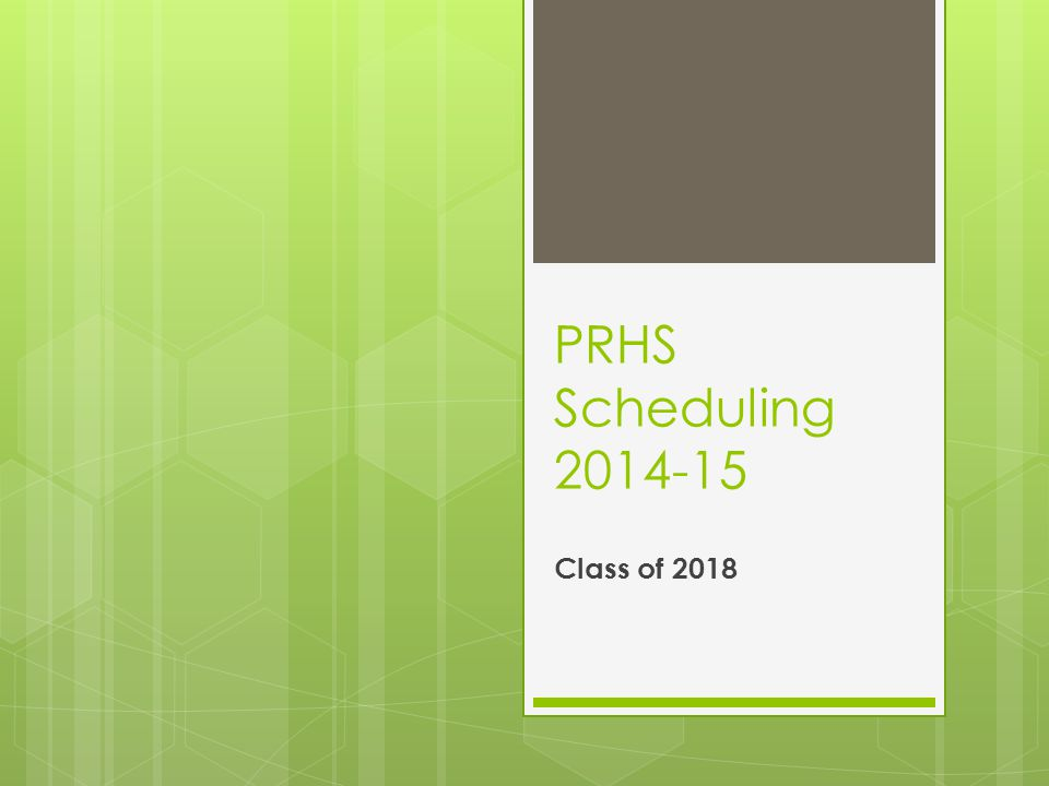 PRHS Scheduling 2014-15 Class of 2018