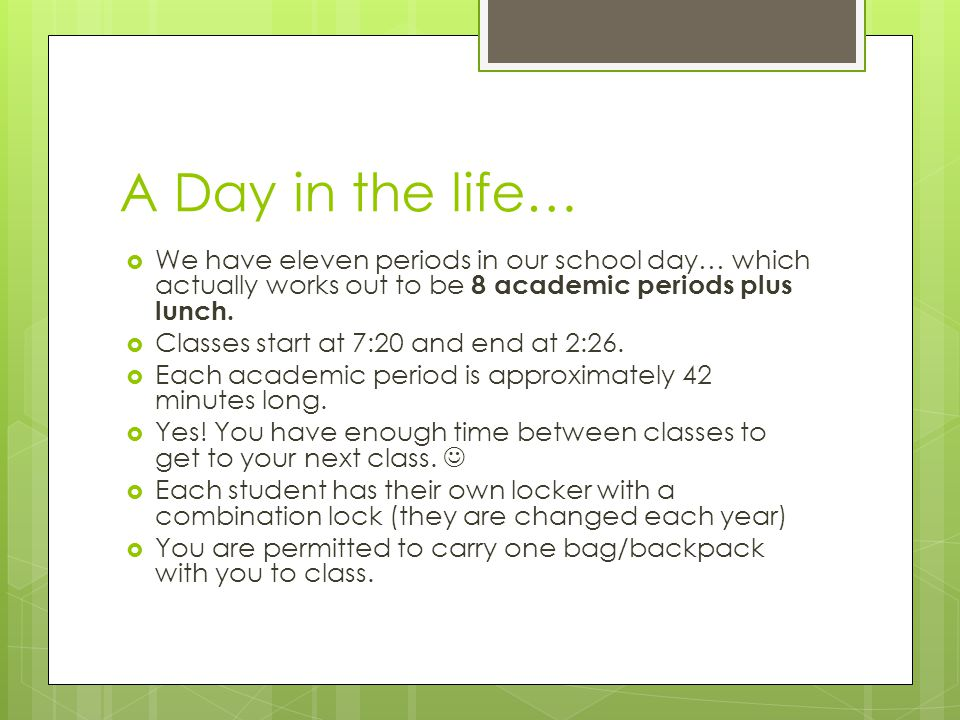 A Day in the life…  We have eleven periods in our school day… which actually works out to be 8 academic periods plus lunch.