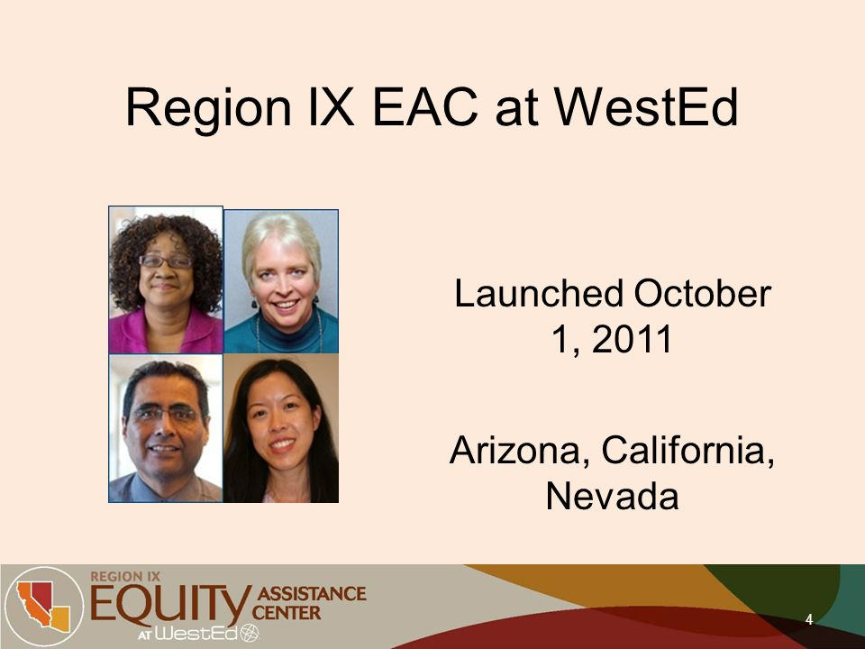 Region IX EAC at WestEd Launched October 1, 2011 Arizona, California, Nevada 4