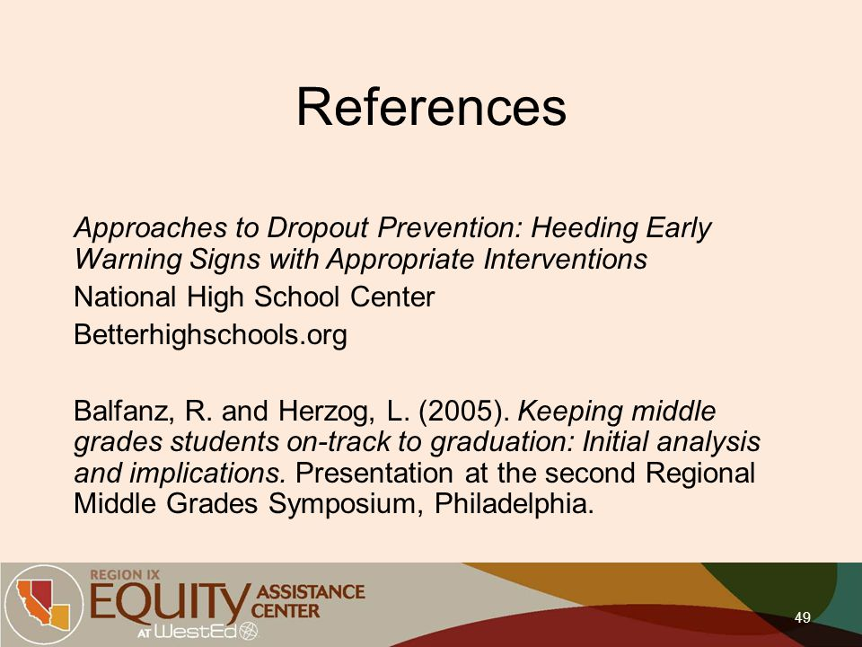 References Approaches to Dropout Prevention: Heeding Early Warning Signs with Appropriate Interventions National High School Center Betterhighschools.