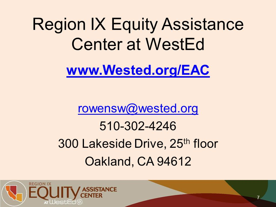 Region IX Equity Assistance Center at WestEd www.Wested.org/EAC rowensw@wested.org 510-302-4246 300 Lakeside Drive, 25 th floor Oakland, CA 94612 7