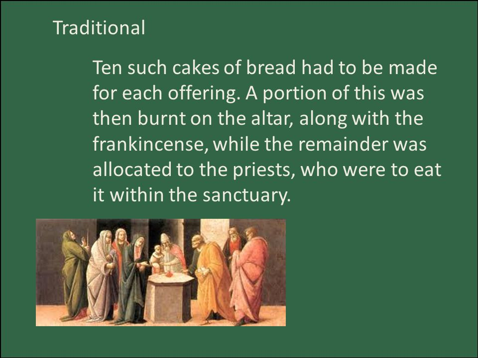 Traditional Ten such cakes of bread had to be made for each offering.