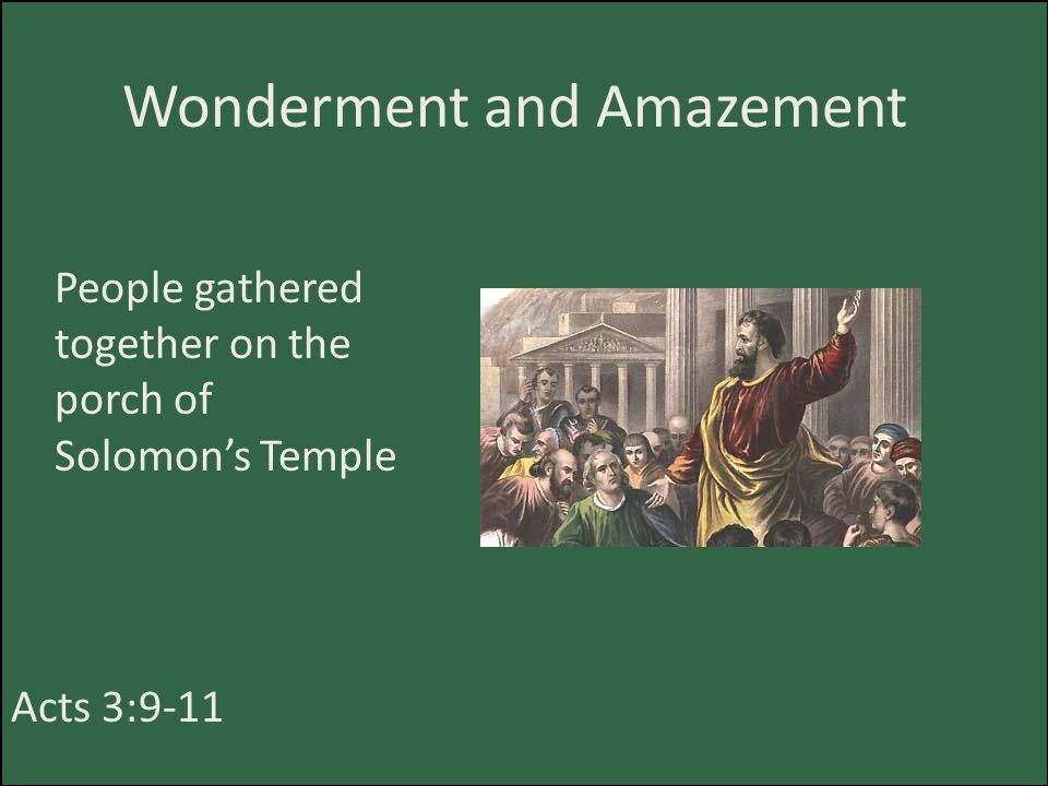 Wonderment and Amazement People gathered together on the porch of Solomon's Temple Acts 3:9-11