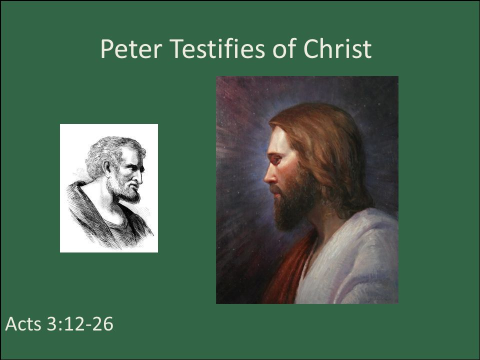 Peter Testifies of Christ Acts 3:12-26