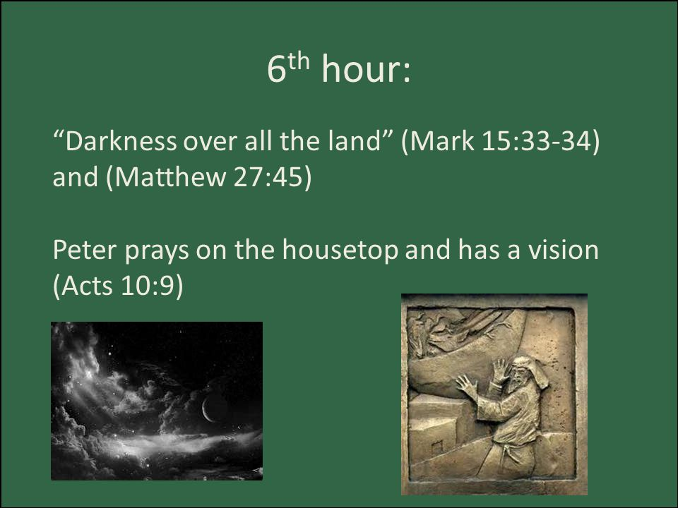 9 th hour: Jesus dies on the cross (Luke 23:44-46) Peter and John go to temple and heal a lame man.