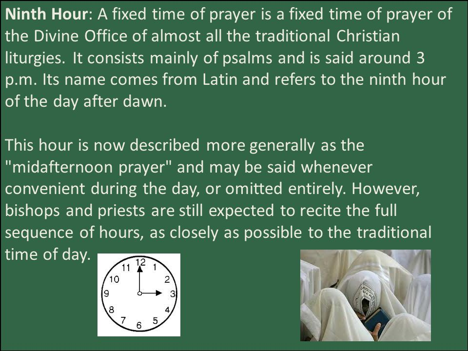 Ninth Hour: A fixed time of prayer is a fixed time of prayer of the Divine Office of almost all the traditional Christian liturgies.