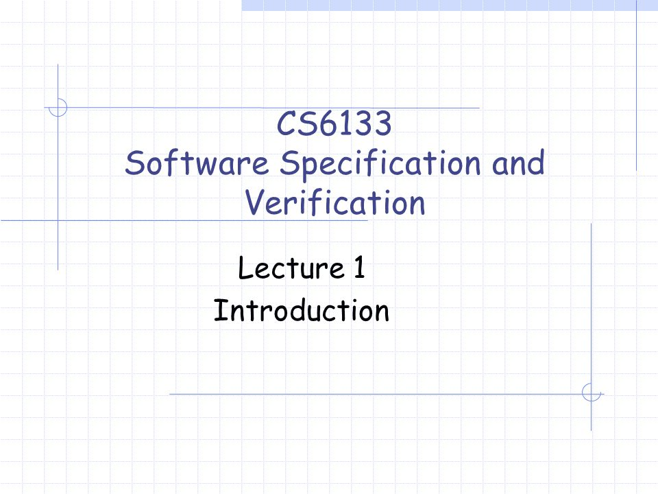 Lecture 1 Introduction CS6133 Software Specification and Verification