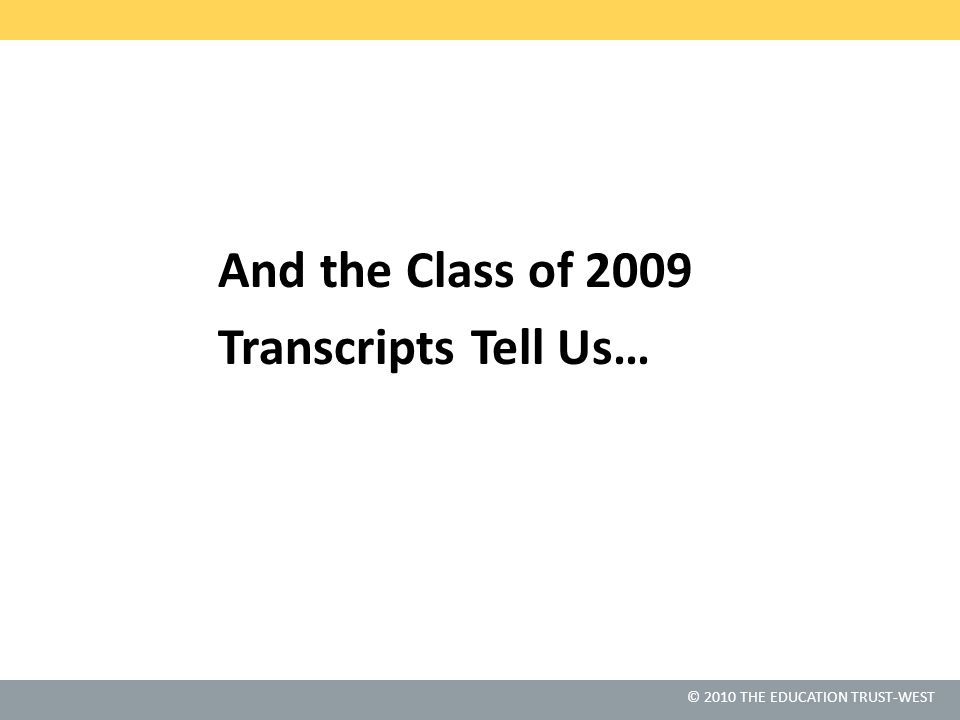 © 2010 THE EDUCATION TRUST-WEST And the Class of 2009 Transcripts Tell Us…