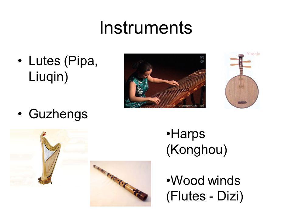 Instruments Lutes (Pipa, Liuqin) Guzhengs Harps (Konghou) Wood winds (Flutes - Dizi)