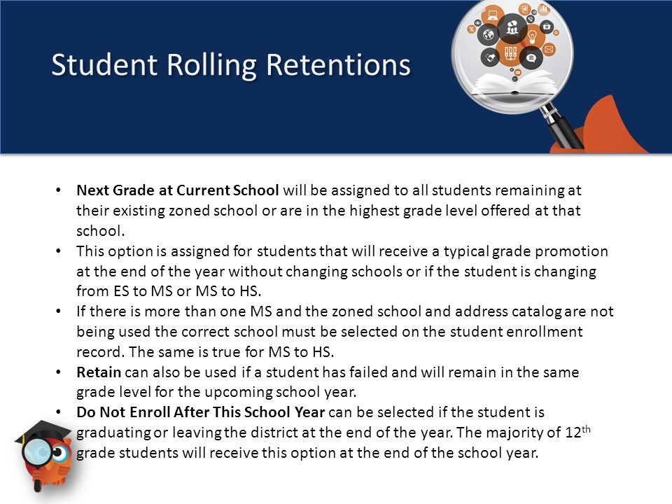 Next Grade at Current School will be assigned to all students remaining at their existing zoned school or are in the highest grade level offered at that school.