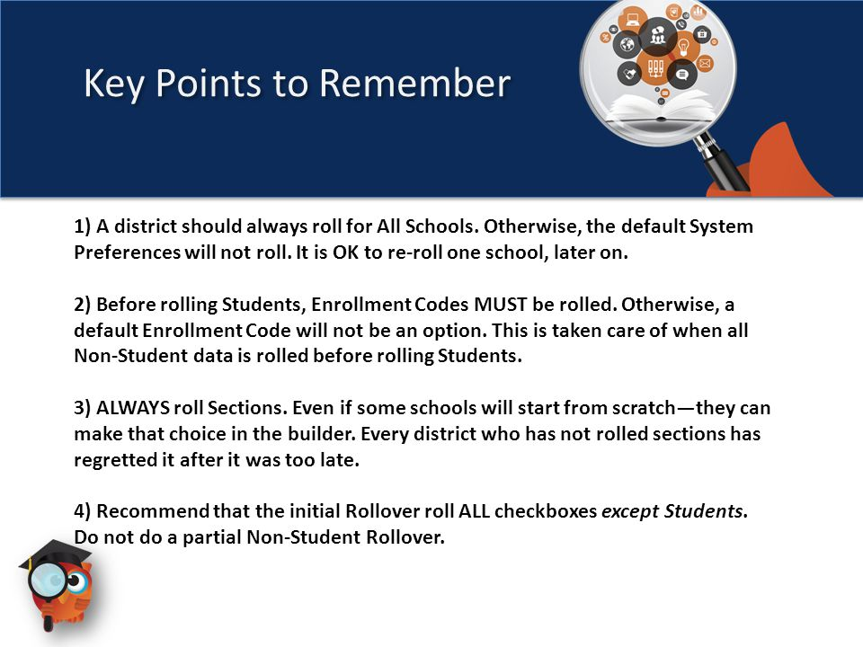Key Points to Remember 1) A district should always roll for All Schools. Otherwise, the default System Preferences will not roll. It is OK to re-roll