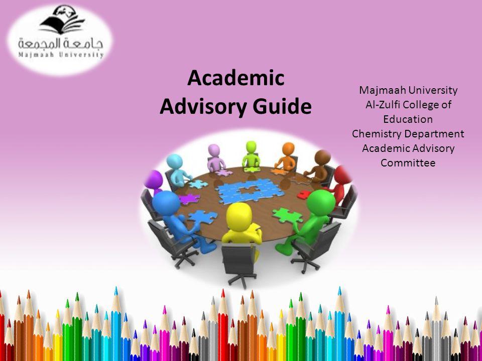 Academic Advisory Guide Majmaah University Al-Zulfi College of Education Chemistry Department Academic Advisory Committee