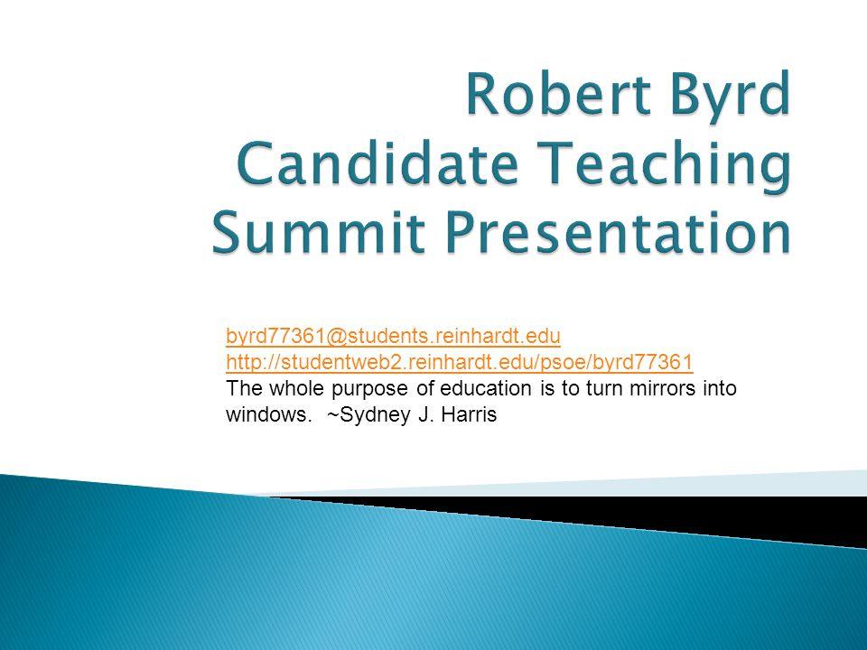 byrd77361@students.reinhardt.edu http://studentweb2.reinhardt.edu/psoe/byrd77361 The whole purpose of education is to turn mirrors into windows. ~Sydn