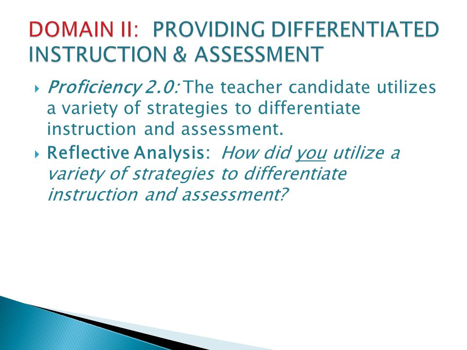  Proficiency 2.0: The teacher candidate utilizes a variety of strategies to differentiate instruction and assessment.