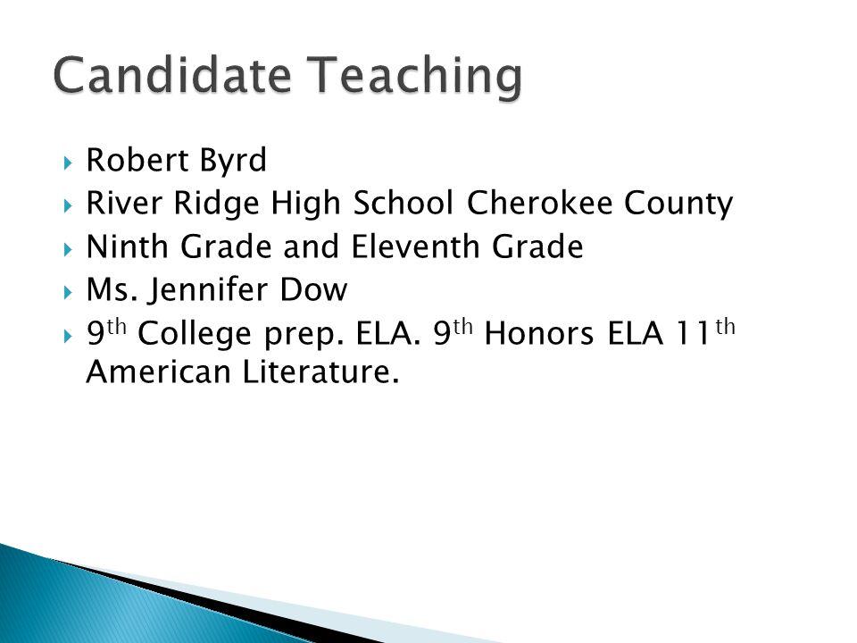  Robert Byrd  River Ridge High School Cherokee County  Ninth Grade and Eleventh Grade  Ms. Jennifer Dow  9 th College prep. ELA. 9 th Honors ELA