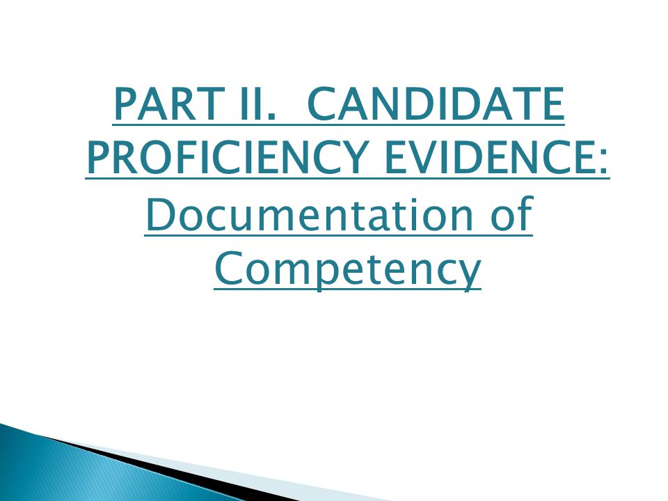 PART II. CANDIDATE PROFICIENCY EVIDENCE: Documentation of Competency