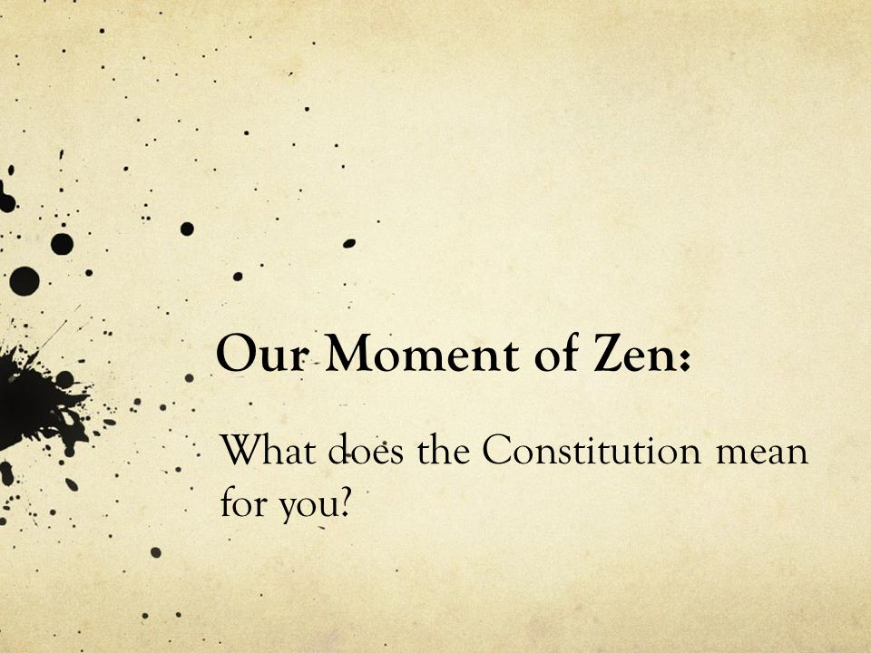 Our Moment of Zen: What does the Constitution mean for you