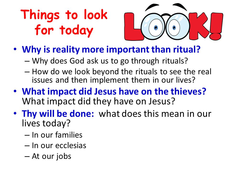 Things to look for today Why is reality more important than ritual.