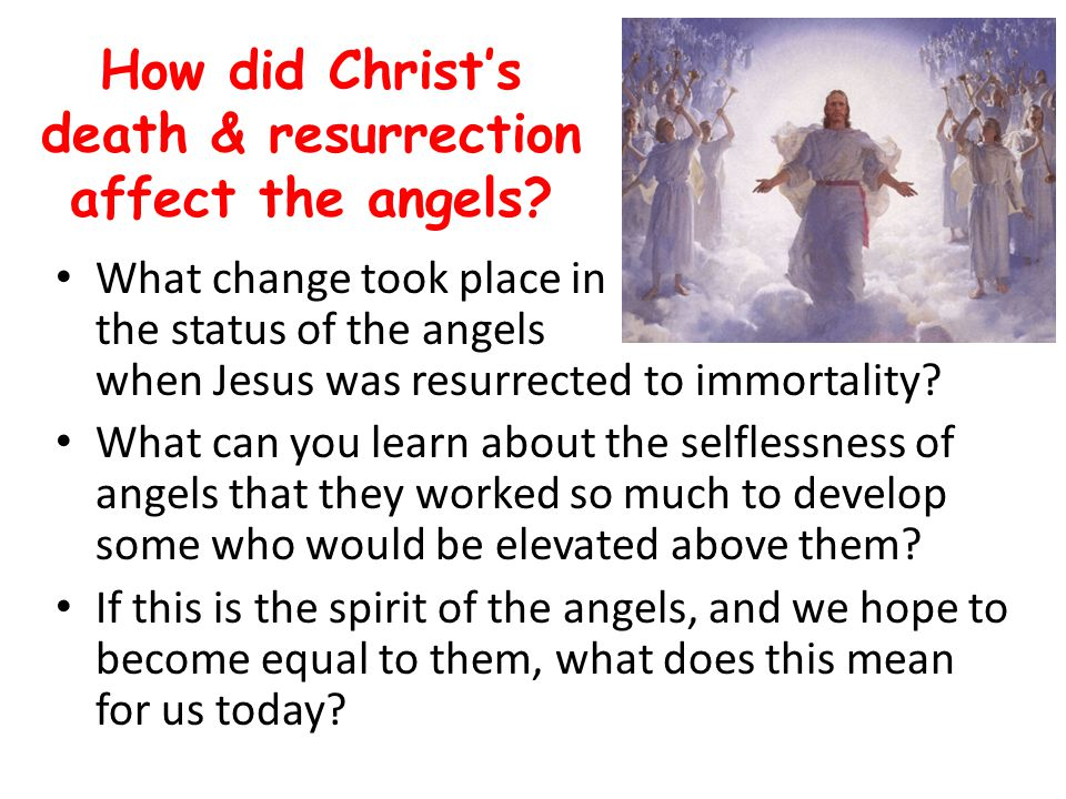 How did Christ's death & resurrection affect the angels.