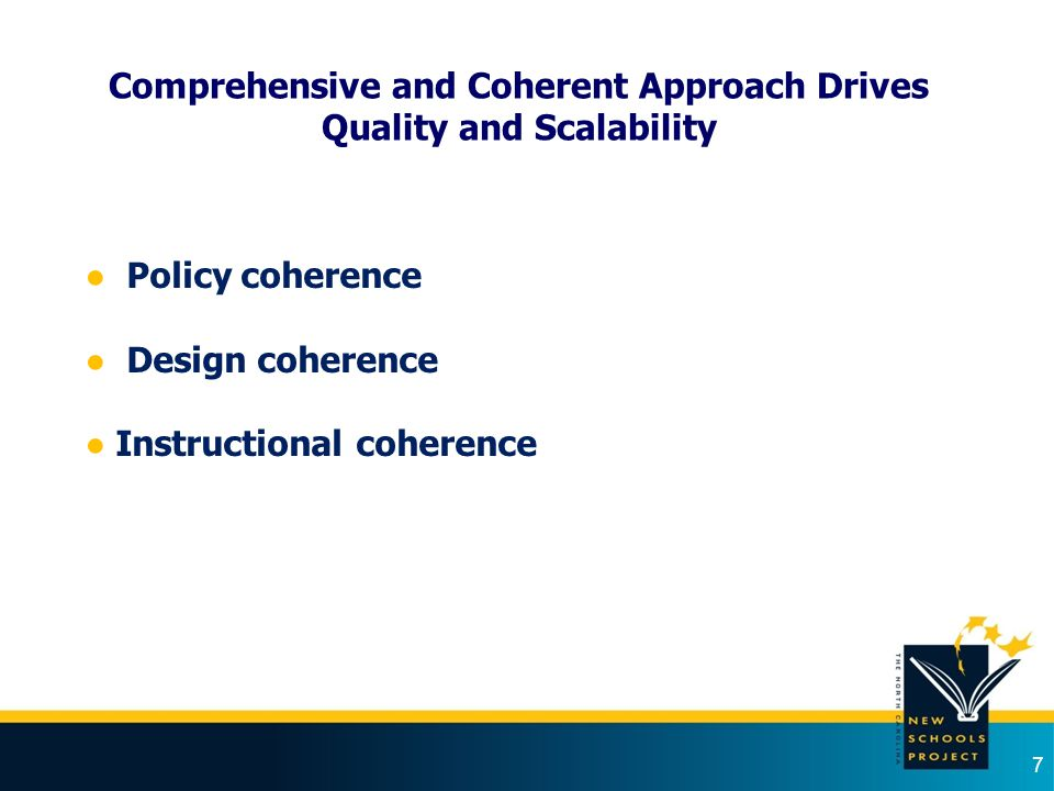 7 ● Policy coherence ● Design coherence ● Instructional coherence Comprehensive and Coherent Approach Drives Quality and Scalability