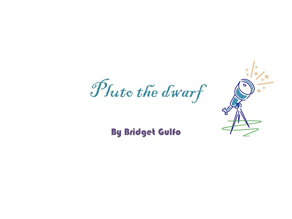 Pluto the dwarf By Bridget Gulfo