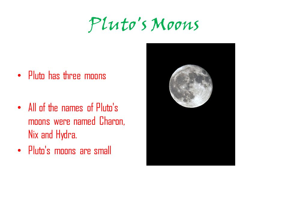 Pluto s Moons Pluto has three moons All of the names of Pluto s moons were named Charon, Nix and Hydra.