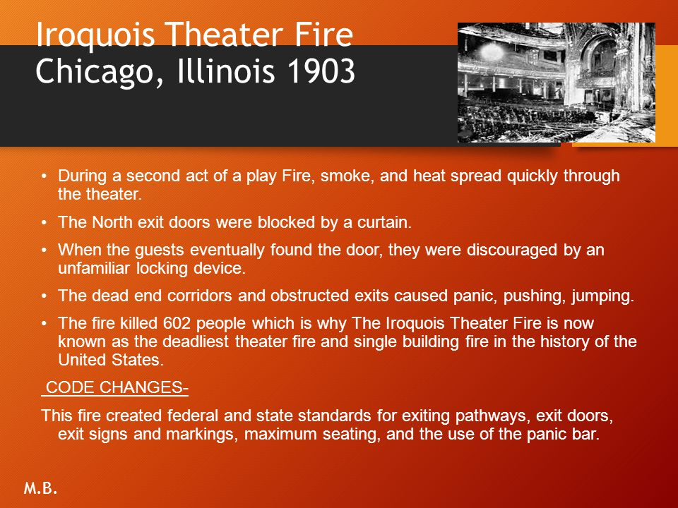 Iroquois Theater Fire Chicago, Illinois 1903 During a second act of a play Fire, smoke, and heat spread quickly through the theater. The North exit do