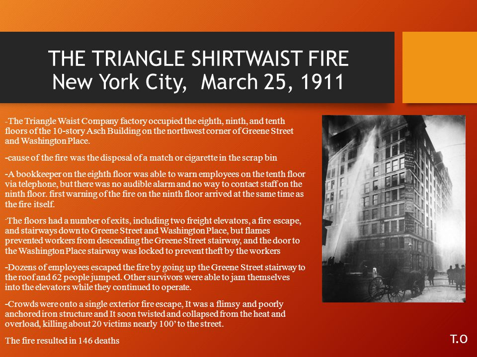 THE TRIANGLE SHIRTWAIST FIRE New York City, March 25, 1911 - The Triangle Waist Company factory occupied the eighth, ninth, and tenth floors of the 10