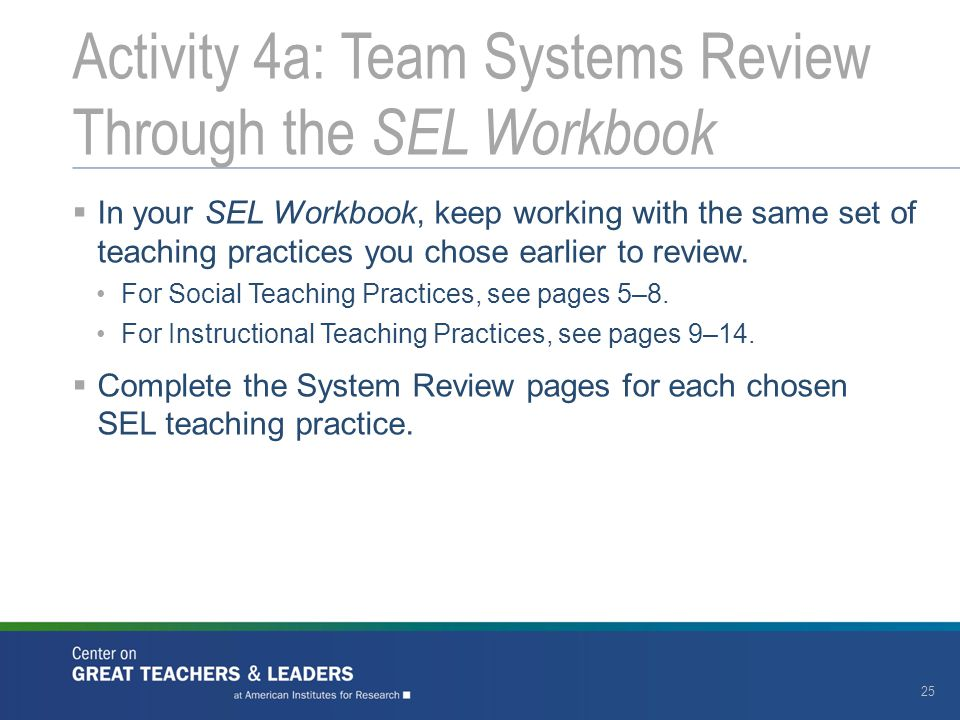  In your SEL Workbook, keep working with the same set of teaching practices you chose earlier to review. For Social Teaching Practices, see pages 5–8