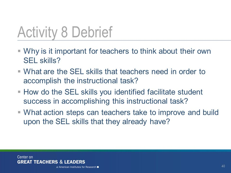  Why is it important for teachers to think about their own SEL skills?  What are the SEL skills that teachers need in order to accomplish the instru